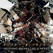 Nothing Breaks Like a Heart by Roads&Shoes