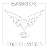 Rock 'n' Roll Ain't Dead by Blackbird Sons