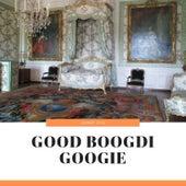 Good Boogdi Googie by Various Artists