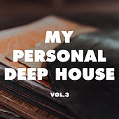 My Personal Deep House, Vol. 3 by Various Artists