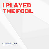 I Played the Fool by Various Artists