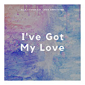 I've Got My Love by Ella Fitzgerald