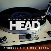 The Thought Never Entered My Head (Pop) by Ambrose & His Orchestra