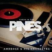 Cabin in the Pines (Pop) by Ambrose & His Orchestra