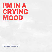 I'm in a Crying Mood by Various Artists
