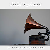 I Know, Don't Know How (Jazz) by Gerry Mulligan