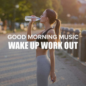 Good Morning Music: Wake Up Workout de Various Artists