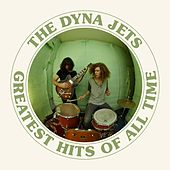 Greatest Hits of All Time von The Dyna Jets