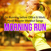 Morning Run – Go Running before Office & Work, Mood Booster Workout Songs by Various Artists