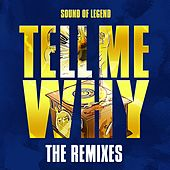 Tell Me Why (The Remixes) by Sound Of Legend