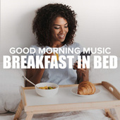 Good Morning Music: Breakfast In Bed van Various Artists