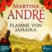 Flamme von Jamaika (Ungekürzt) von Martina André