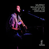 Live At The Orpheum by Murray McLauchlan
