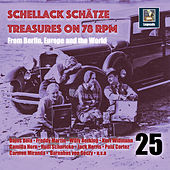 Schellack Schätze: Treasures on 78 RPM from Berlin, Europe and the World, Vol. 25 by Various Artists