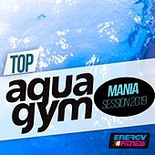 Top Aqua Gym Mania Session 2019 (15 Tracks Non-Stop Mixed Compilation for Fitness & Workout - 128 Bpm / 32 Count) by Various Artists