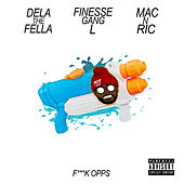 Fuck Opps (feat. Mac N Ric & Finesse Gang L) by Dela the Fella