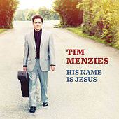 His Name Is Jesus by Tim Menzies
