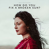 How Do You Fix a Broken Sun by Emily Mae Winters