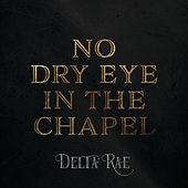 No Dry Eye In The Chapel by Delta Rae