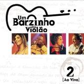 Um Barzinho, Um Violão Ao Vivo (Ao Vivo No Rio De Janeiro / 2001 / Vol. 2) by Various Artists