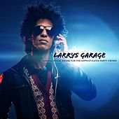 Larrys Garage: Soulful Vocal House for the Sophisticated Party Crowd by Various Artists