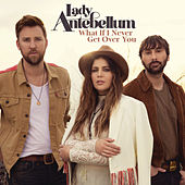 What If I Never Get Over You de Lady Antebellum
