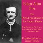 Edgar Allan Poe: Die Detektivgeschichten des Auguste Dupin (Doppelmord in der Rue Morgue, Das Geheimnis der Marie Roget, Der entwendete Brief) von Edgar Allan Poe