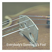 Everybody's Somebody's Fool by Various Artists