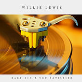 Baby Ain't You Satisfied (Jazz) by Willie Lewis