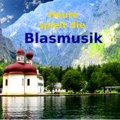 Heute spielt die Blasmusik by Various Artists