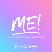 ME! (Acoustic Guitar Karaoke Instrumentals) de Sing2Guitar