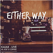 Either Way (Live @ Joe's Coffee) by Kaiak