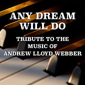 Any Dream Will Do Tribute To The Music Of Andrew Lloyd Webber by Various Artists