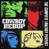 Cowboy Bebop - The Complete Fantasy Playlist de Various Artists