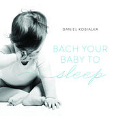 Bach Your Baby To Sleep von Daniel Kobialka