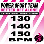 Better off Alone (Powerful Uptempo Cardio, Fitness, Crossfit & Aerobics Workout Versions) von Power Sport Team