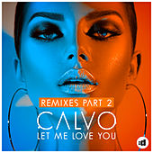 Let Me Love You (Remixes Part 2) by Calvo
