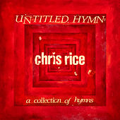 Untitled Hymn: A Collection of Hymns by Chris Rice