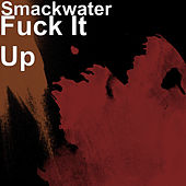 Fuck It Up by Smackwater