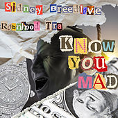 Know You Mad by Sidney Breedlove