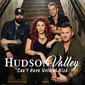 Can't Have Nothin' Nice by Hudson Valley