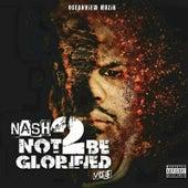 Not 2 Be Glorified (Hosted by DJ Bandana Black), Vol. 1 von Nash