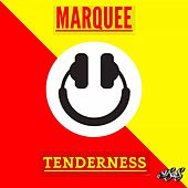Tenderness by Marquee