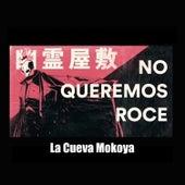 No Queremos Roce de La Cueva Mokoya