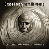 Chaos Theory: Songs Cycles for Prepared Saxophone by Sam Newsome