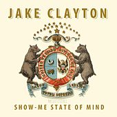 Show-Me State of Mind by Jake Clayton