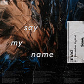 Say My Name by Imad