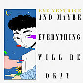 And Maybe Everything Will Be Okay de Kye Ventrice