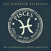 Pisces (The Astrological Sound Vibrations) (24 bit remastered) by The Paradigm Astrology