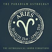 Aries (The Astrological Sound Vibrations) (24 bit remastered) by The Paradigm Astrology